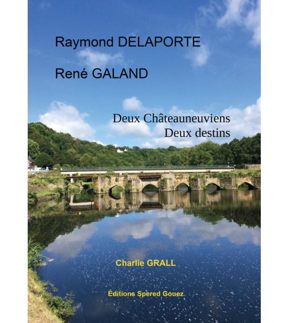 Raymond DELAPORTE, René GALAND - Deux Châteuneuviens, deux destins