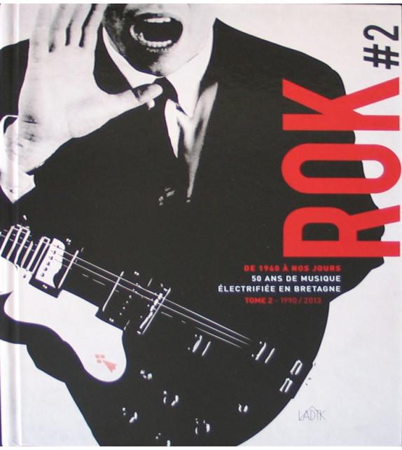 ROK 2 : 50 ans de musique électrifiée en Bretagne (tome 2, de 1990 à 2012)