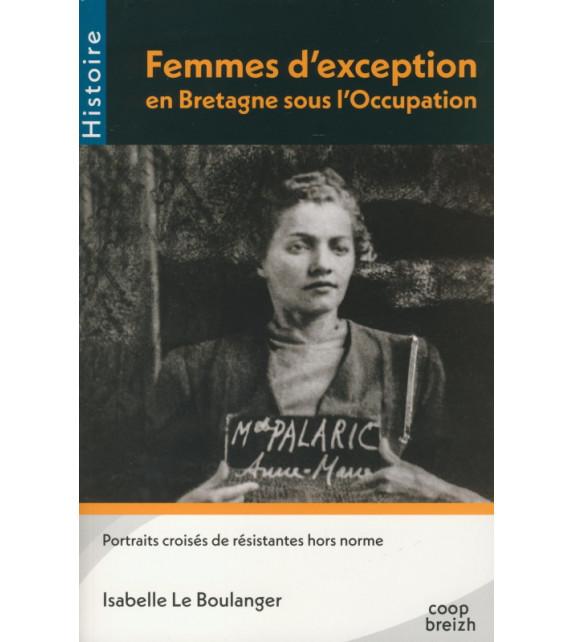 FEMMES D'EXCEPTION EN BRETAGNE SOUS L'OCCUPATION