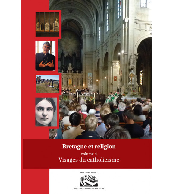 BRETAGNE ET RELIGION - Volume 4 : Visages du catholicisme