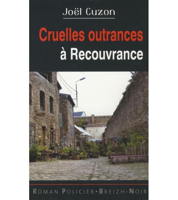 CRUELLES OUTRANCES Á RECOUVRANCE