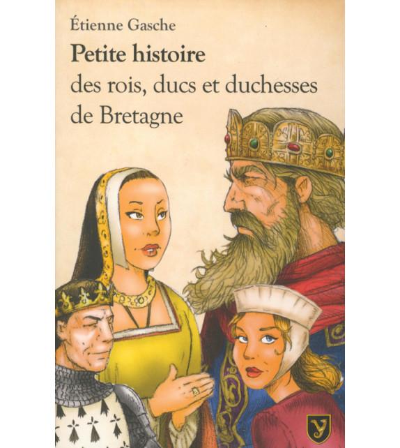 PETITE HISTOIRE DES ROIS, DUCS, ET DUCHESSES DE BRETAGNE