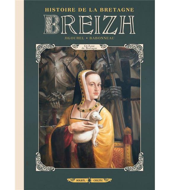 BREIZH - Tome 6, Anne de Bretagne - Histoire de la Bretagne en BD
