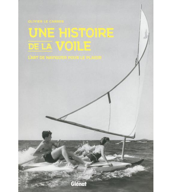 UNE HISTOIRE DE LA VOILE, L'art de naviguer pour le plaisir
