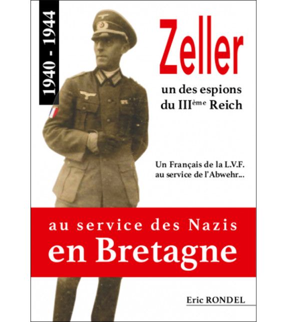 ZELLER, au service des Nazis en Bretagne 1940-1944