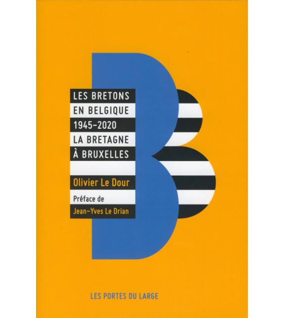 LES BRETONS EN BELGIQUE 1945-2020 la Bretagne à Bruxelles