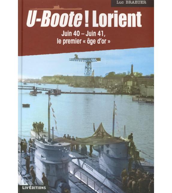 U-BOOTE ! LORIENT Juin 40 - Juin 41, le premier « âge d'or » (Tome 1)