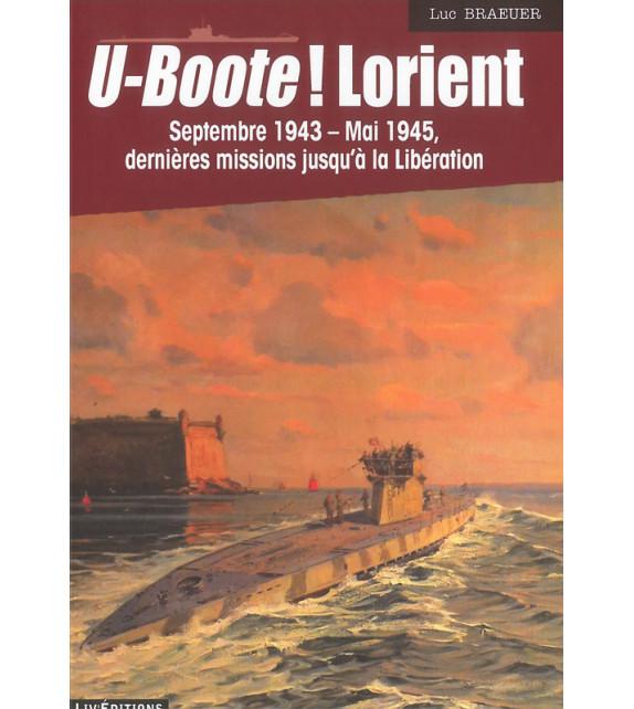 U-BOOTE ! LORIENT Septembre 1943- Mai 1945 dernières missions jusqu'à la Libération (Tome 4)