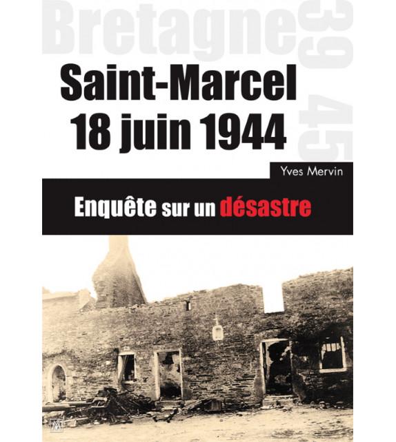 SAINT-MARCEL, 18 JUIN 1944 -Enquête sur un désastre