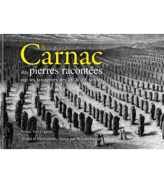 CARNAC - KARNAG, DES PIERRES RACONTÉES PAR LES VOYAGEURS DES 18e et 19e SIÈCLES