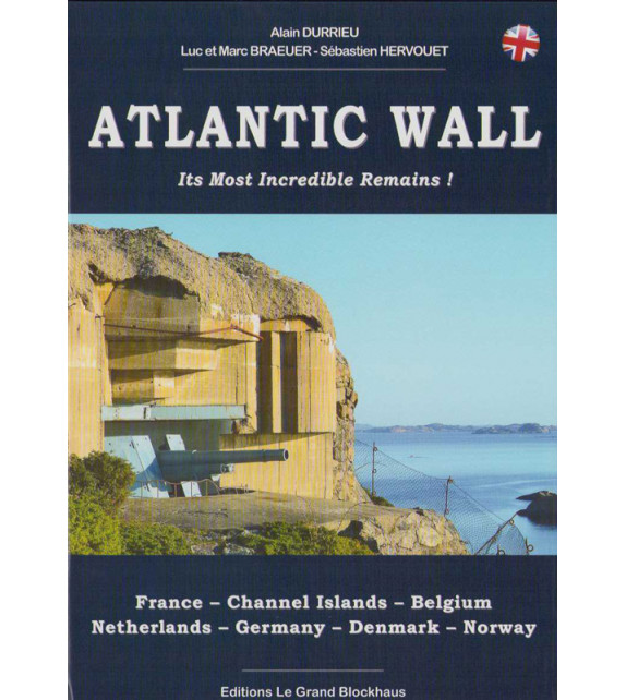 THE ATLANTIC WALL, Its Most Incredible Remains !