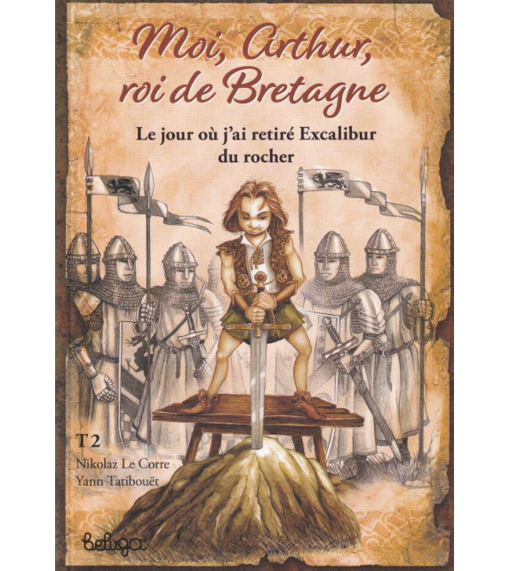 MOI, ARTHUR, ROI DE BRETAGNE, Tome 2 : Le jour où j'ai retiré Excalibur su rocher