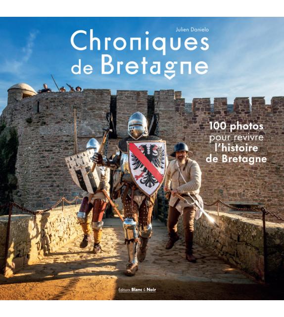CHRONIQUES DE BRETAGNE 100 photos pour revivre l'histoire de Bretagne