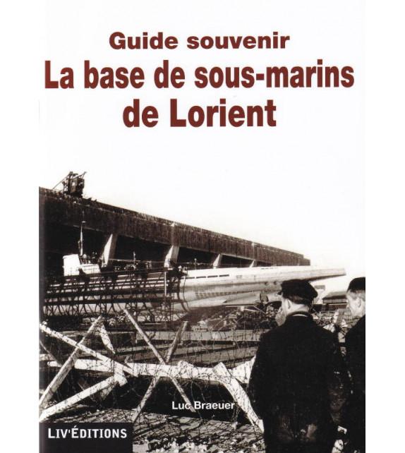 LA BASE DE SOUS-MARINS DE LORIENT - Guide souvenir