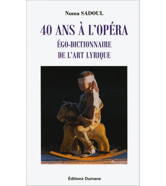 40 ANS A L'OPERA, Ego-dictionnaire de l'art lyrique