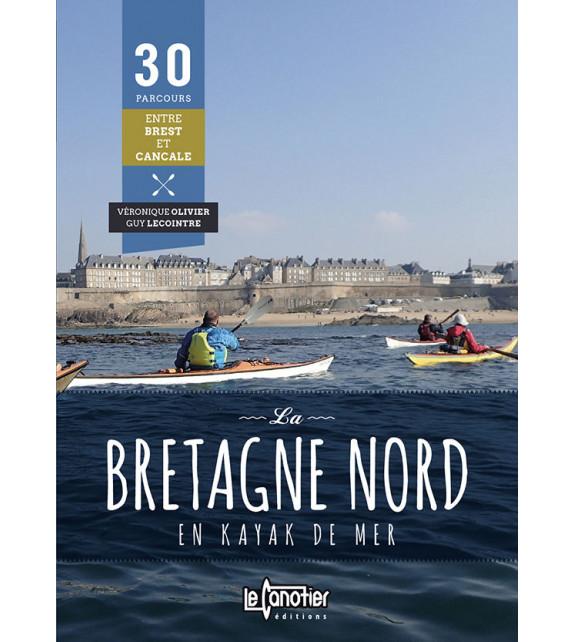 LA BRETAGNE NORD EN KAYAK DE MER, 30 parcours entre entre Brest et Cancale