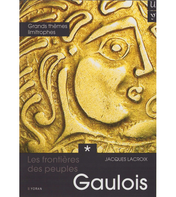 LES FRONTIÈRES DES PEUPLES GAULOIS - Tome 1, Grands thèmes limitrophes