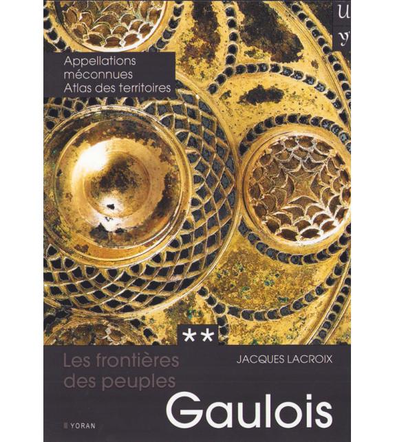 LES FRONTIÈRES DES PEUPLES GAULOIS - Tome 2, Appellations méconnues, Atlas des territoires