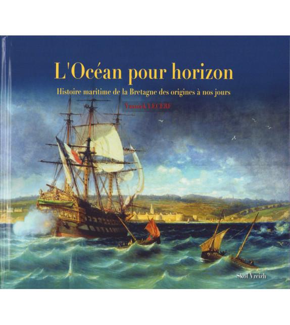 L'OCÉAN POUR HORIZON - Histoire maritime de la Bretagne des origines à nos jours