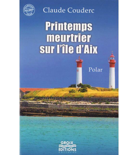 PRINTEMPS MEURTRIER SUR L'ÎLE D'AIX