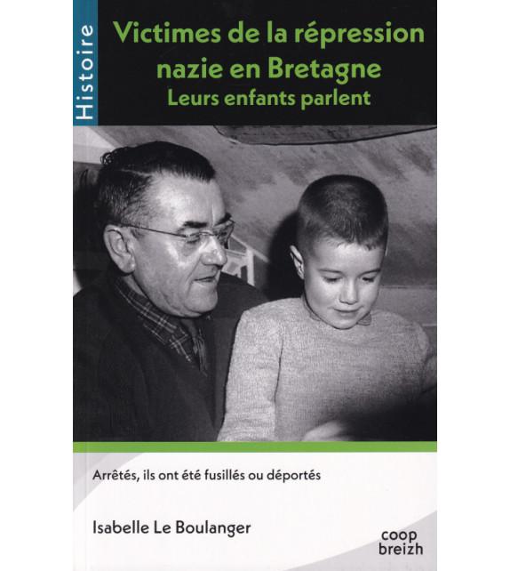 VICTIMES DE LA RÉPRESSION NAZIE EN BRETAGNE - Leurs enfants parlent