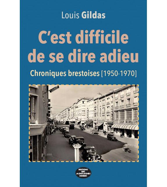 C'EST DIFFICILE DE SE DIRE ADIEU, Chroniques Brestoises (1950-1970)