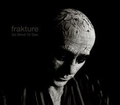 FRAKTURE - So blind to see